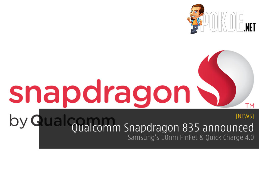 Qualcomm Snapdragon 835 announced — Samsung's 10nm FinFet & Quick Charge 4.0 23