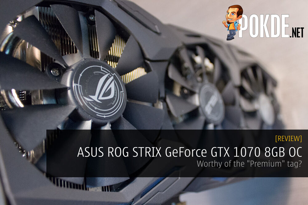 "ASUS ROG STRIX GeForce GTX 1070 8GB OC review — worthy of the ""Premium"" tag? 18"