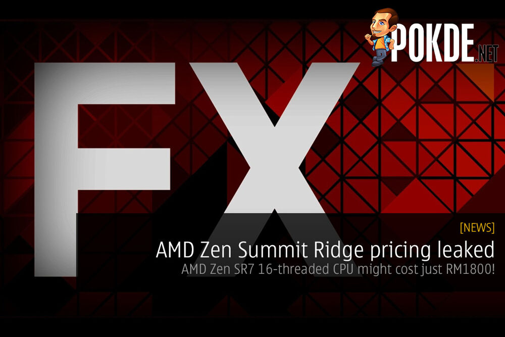 AMD Zen pricing leaked — Zen SR7 16-threaded CPU might cost just RM1800! 19