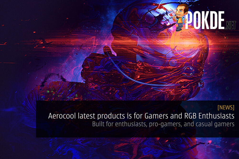 Aerocool latest products is for Gamers and RGB Enthusiasts — Built for enthusiasts, pro-gamers, and casual gamers 22