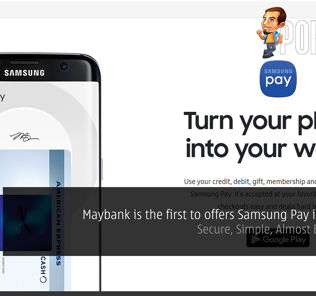 Maybank is the first to offers Samsung Pay in Malaysia — Secure, Simple, Almost Everywhere 27