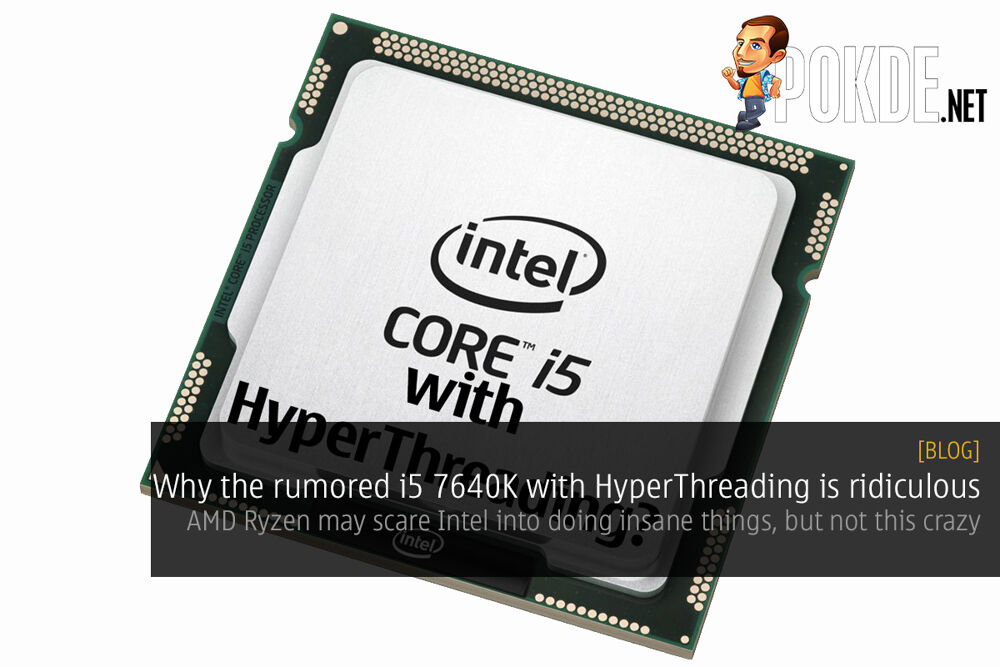 Why the rumored i5 7640K with HyperThreading is ridiculous 16