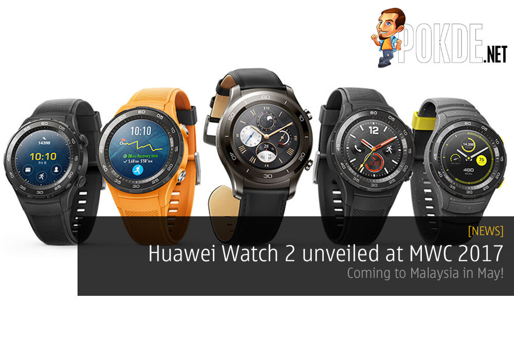 Huawei Watch 2 announced at MWC 2017, coming to Malaysia in May 24