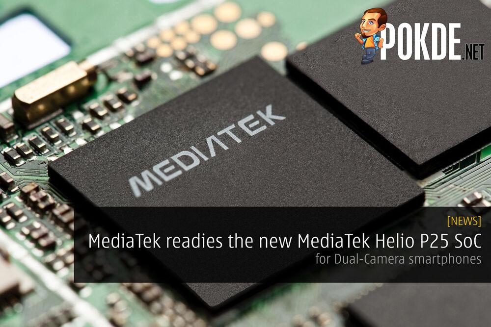 MediaTek readies the new Helio P25 SoC for dual-camera smartphones 24