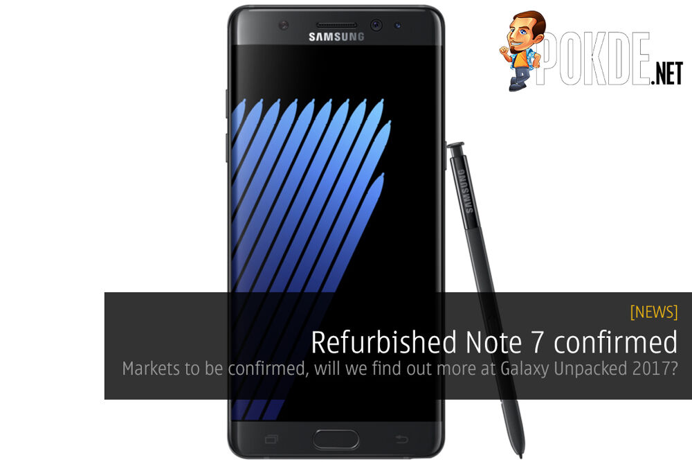 Refurbished Note 7 confirmed, markets to be announced; will we find out more at Galaxy Unpacked 2017? 23