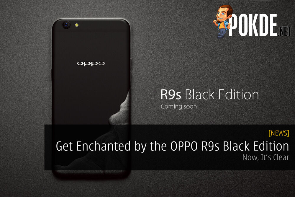 Now, It's Clear: Get enchanted by the OPPO R9s Black Edition on 3rd May 2017 23