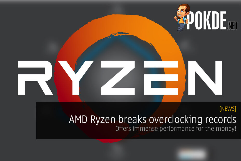 AMD Ryzen breaks overclocking records, offers immense performance for the money! 18