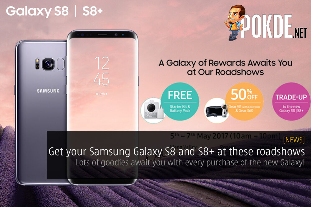 Get your Samsung Galaxy S8 and S8+ at these roadshows for extra goodies! 22