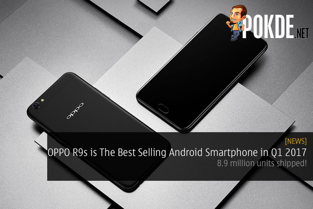OPPO R9s is World's Best Selling Android Smartphone in Q1 2017; 8.9 million units shipped! 23