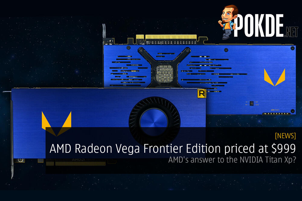 AMD Radeon Vega Frontier Edition priced at $999; AMD's answer to the NVIDIA Titan Xp? 23