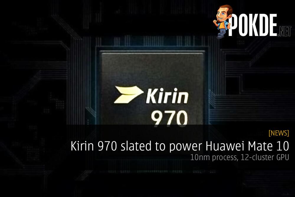 Kirin 970 slated to power Huawei Mate 10; 10nm process, 12-cluster GPU 20