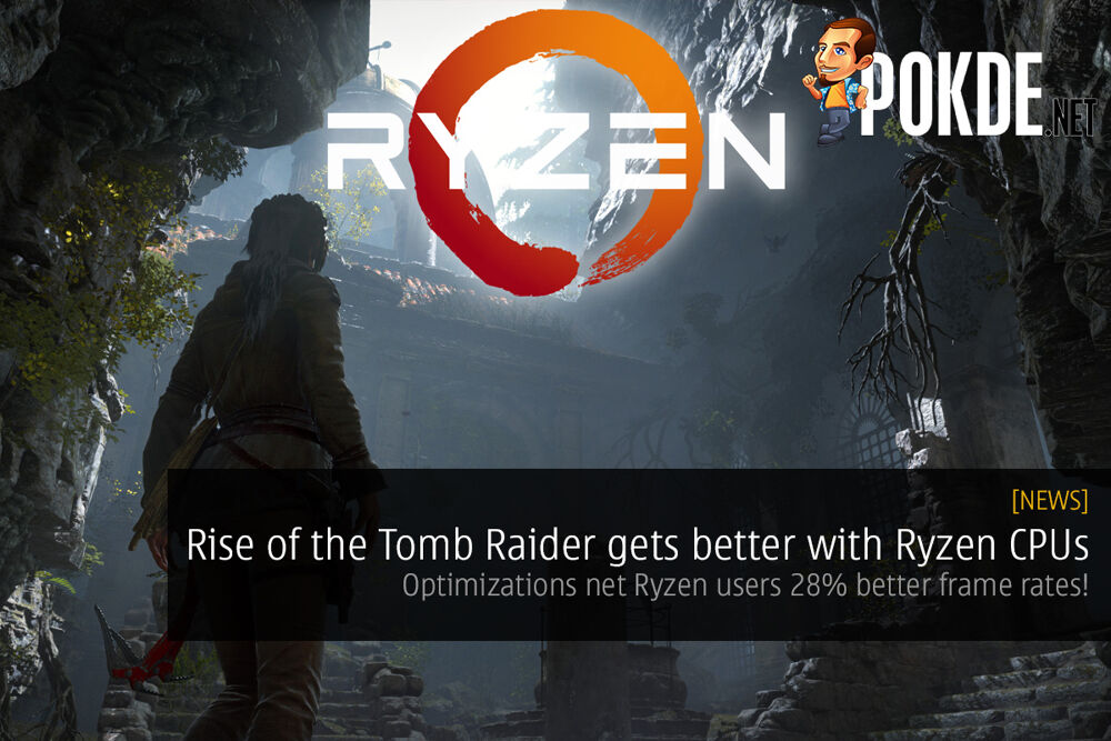 Rise of the Tomb Raider gets better with Ryzen CPUs; Optimizations net Ryzen users 28% better frame rates! 22