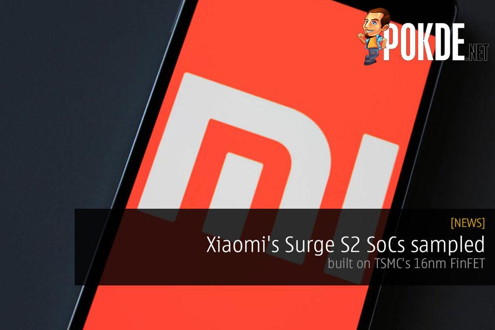 Xiaomi's Surge S2 SoCs sampled; built on TSMC's 16nm FinFET 22