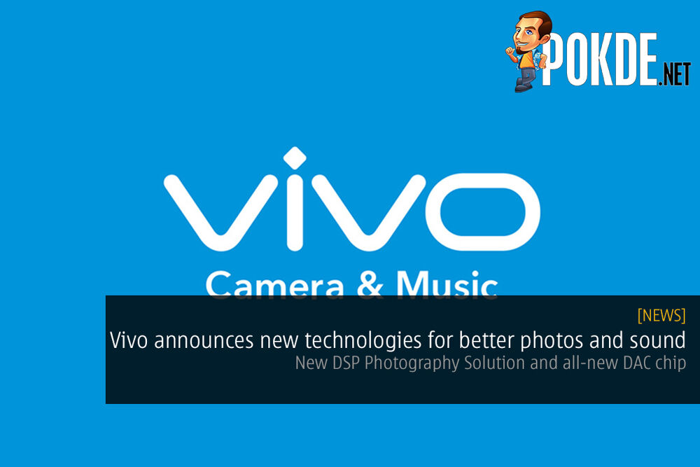 vivo announces new technologies for better photos and sound; new DSP Photography Solution and all-new DAC chip 21