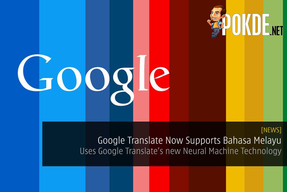 Google Translate Now Supports Bahasa Melayu Using Neural Machine Technology 20