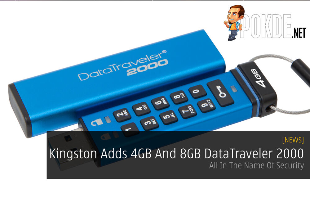 Kingston Adds 4GB And 8GB DataTraveler 2000 - All In The Name Of Security 24