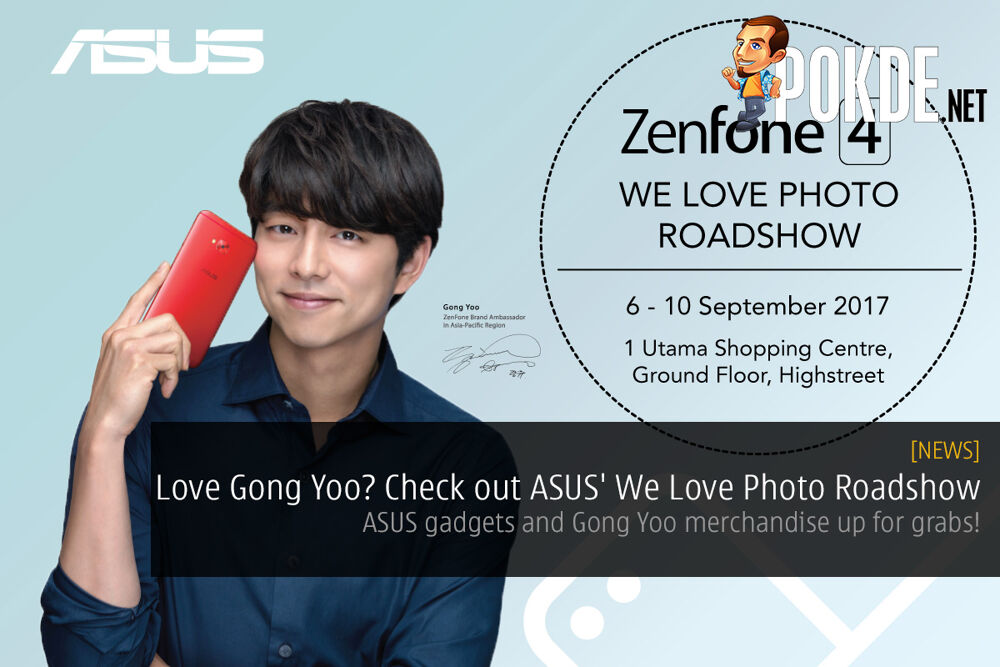 Love Gong Yoo? Check out ASUS' We Love Photo Roadshow; ASUS gadgets and Gong Yoo merchandise up for grabs! 24