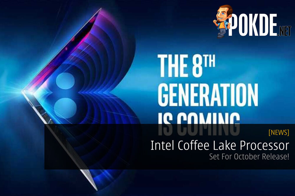 Intel Coffee Lake Processor - Set For October Release! 24