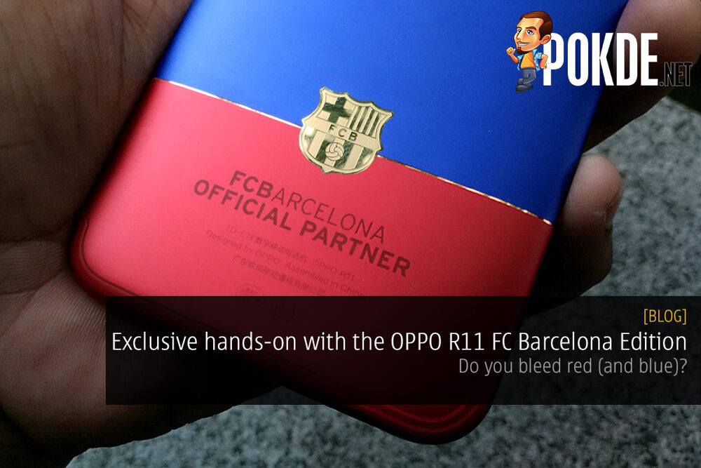 [EXCLUSIVE]Hands on with the OPPO R11 FC Barcelona Edition; do you bleed red (and blue)? 26