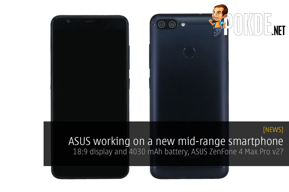 ASUS working on a new mid-range smartphone; 18:9 display and 4030 mAh battery, ASUS ZenFone 4 Max Pro v2? 22