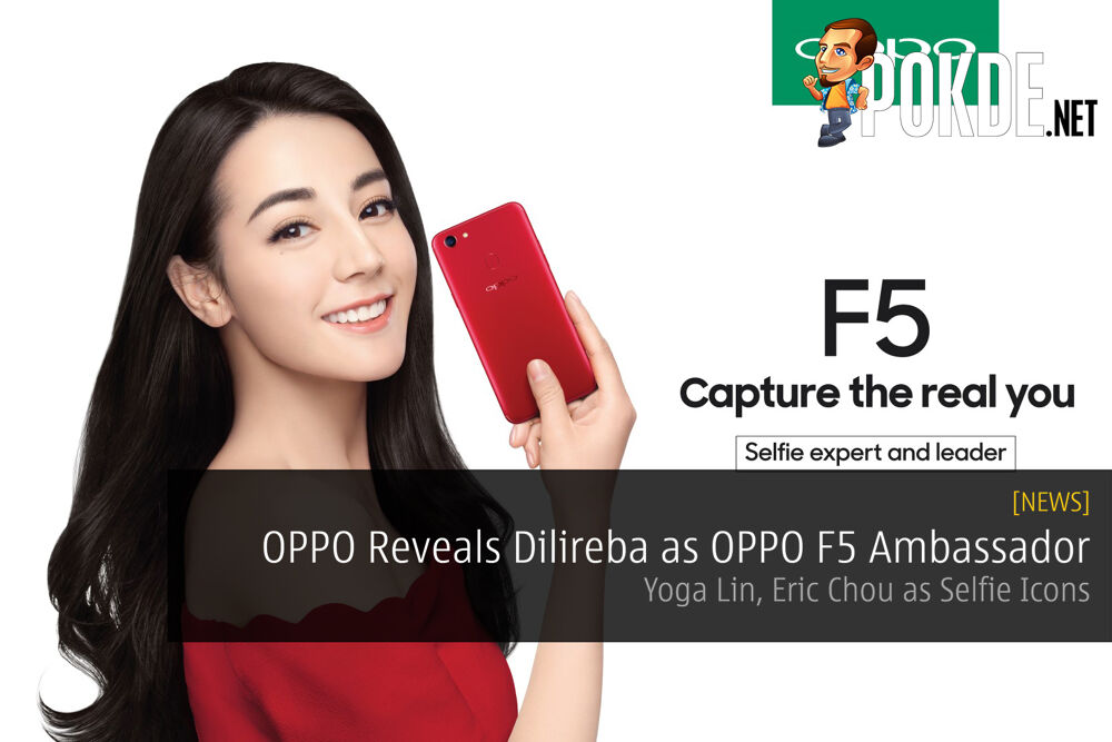 OPPO Reveals Dilireba as OPPO F5 Ambassador - Yoga Lin, Eric Chou as Selfie Icons 24