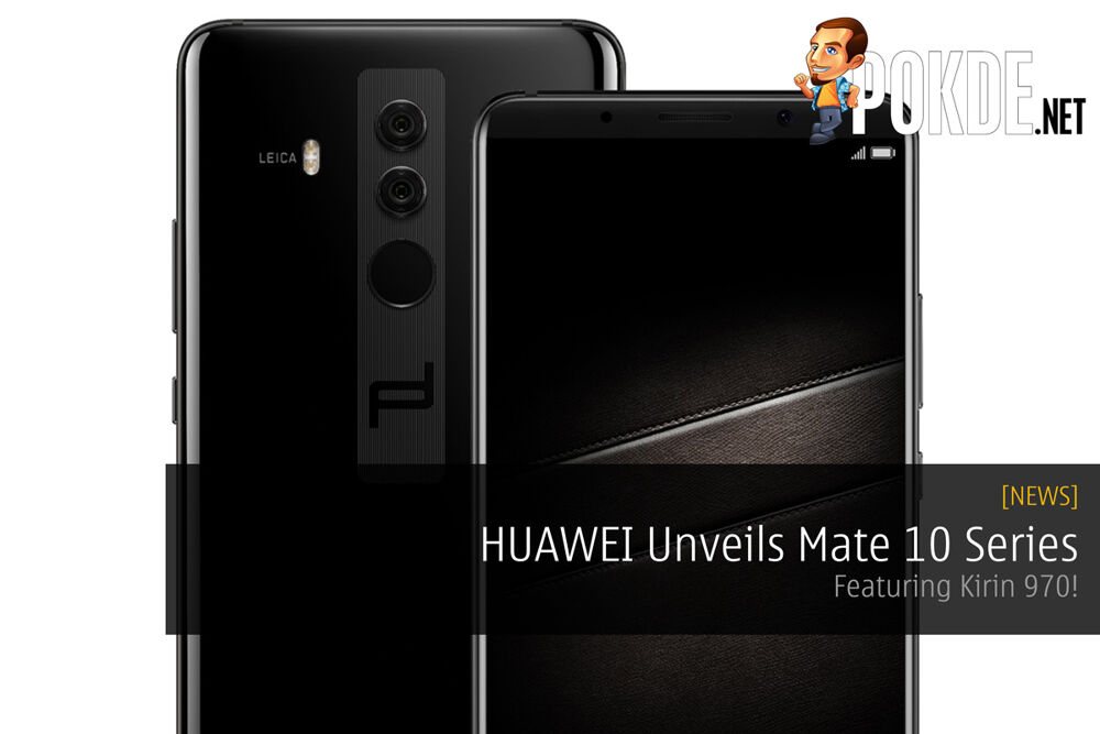 [UPDATE: Malaysian pricing confirmed!] HUAWEI Unveils Mate 10 Series - Featuring Kirin 970! 19