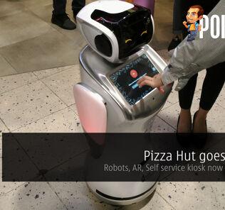Pizza Hut goes digital – Robots, AR, Self service kiosk now in Malaysia 27