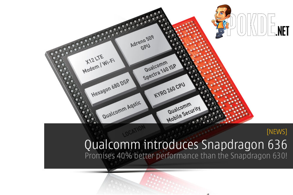 Qualcomm introduces Snapdragon 636 with eight Kryo 260 cores; offers 40% better performance than the Snapdragon 630! 26