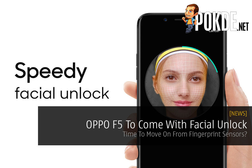OPPO F5 To Come With Facial Unlock - Time To Move On From Fingerprint Sensors? 21