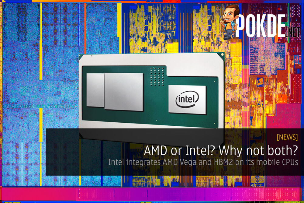 AMD or Intel? Why not both?; Intel integrates AMD Vega and HBM2 on its mobile CPUs 21