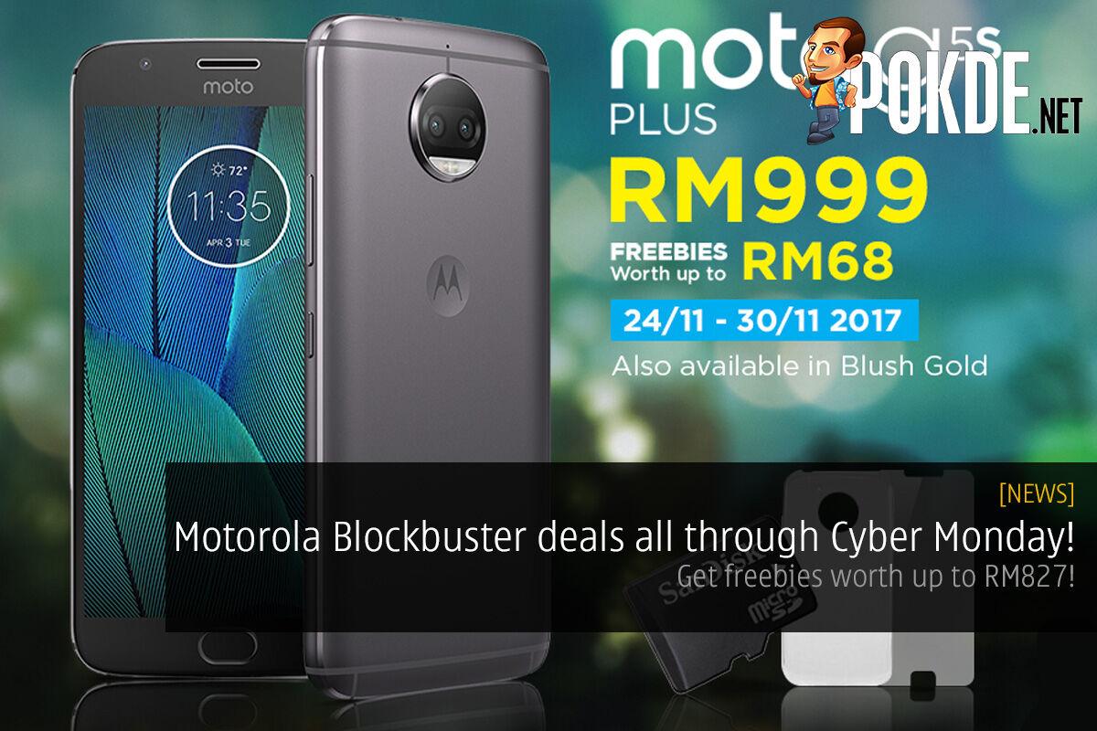 Motorola Blockbuster Deals All Through Cyber Monday Get Freebies Worth Up To Rm827 Pokde Net
