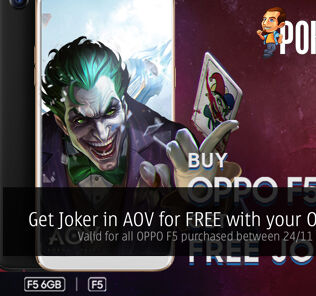 Get Joker in AOV for FREE with your OPPO F5; valid for all OPPO F5 purchased between 24/11 and 31/12! 22