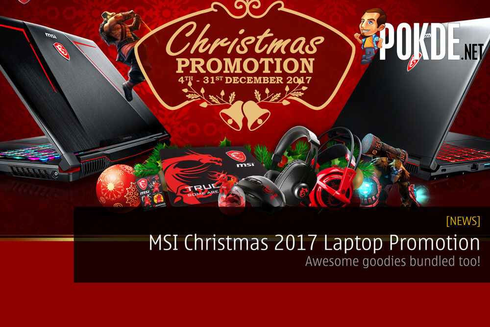 MSI Christmas 2017 Laptop Promotion; Awesome goodies bundled too! 25