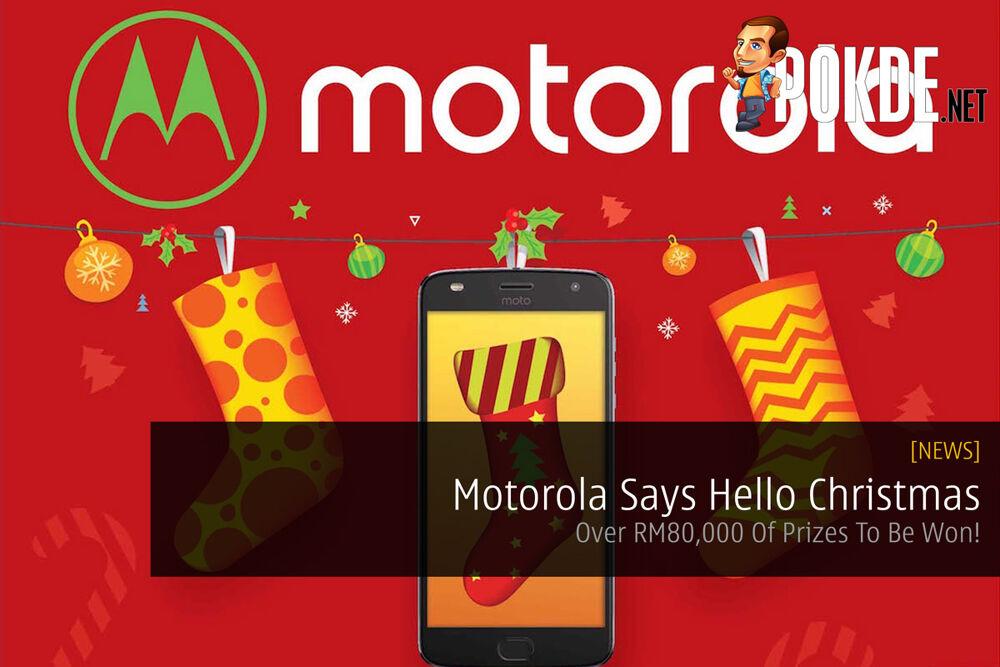 Motorola Says Hello Christmas - Over RM80000 Of Prizes To Be Won! 27