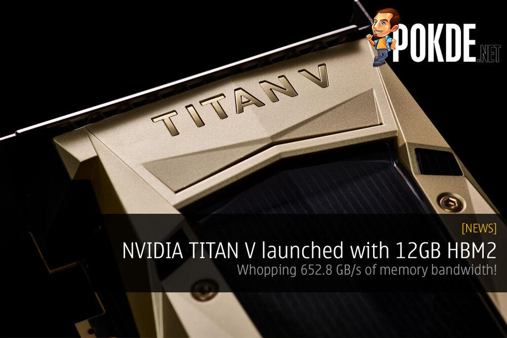 NVIDIA TITAN V with 12GB HBM2; whopping 652.8 GB/s of memory bandwidth 19