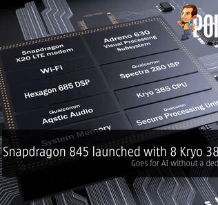 Snapdragon 845 launched with 8 Kryo 385 cores; goes for AI without a dedicated NPU 27
