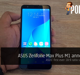 ASUS ZenFone Max Plus M1 announced - ASUS' first ever 18:9 ratio smartphone for RM899 only! 26