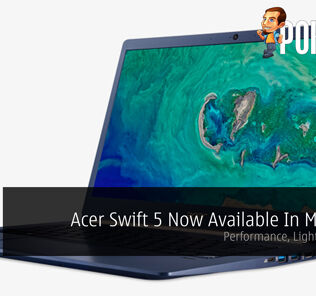 Acer Swift 5 Now Available In Malaysia - Performance, Light, And Slim! 29