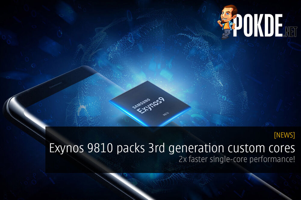 Exynos 9810 packs 3rd generation custom cores; 2x faster single-core performance! 22