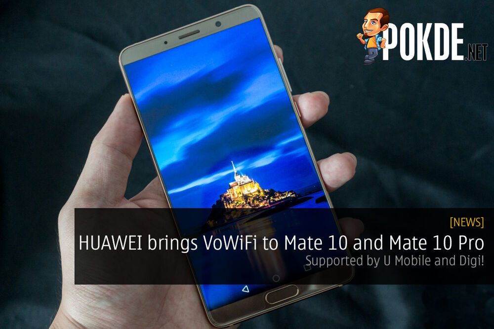 HUAWEI brings VoWiFi to Mate 10 and Mate 10 Pro; supported by U Mobile and Digi! 30