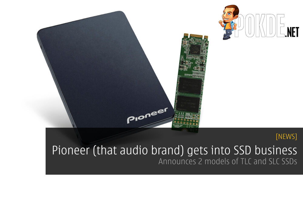 Pioneer (that audio brand) gets into SSD business; Announces 2 models of TLC and SLC SSDs 20