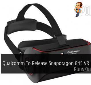 Qualcomm To Release Snapdragon 845 VR Headset - Runs On 120FPS 25