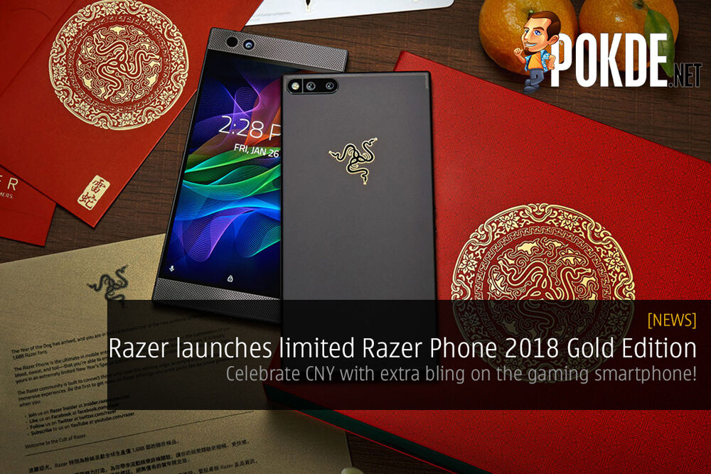 Razer launches limited Razer Phone 2018 Gold Edition; celebrate CNY with extra bling on the gaming smartphone! 22