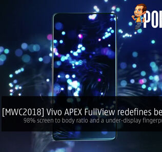 [MWC2018] Vivo APEX FullView redefines bezel-less — 98% screen to body ratio and a under-display fingerprint sensor! 24