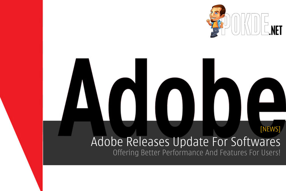 Adobe Releases Update For Softwares - Offering Better Performance And Features For Users! 25
