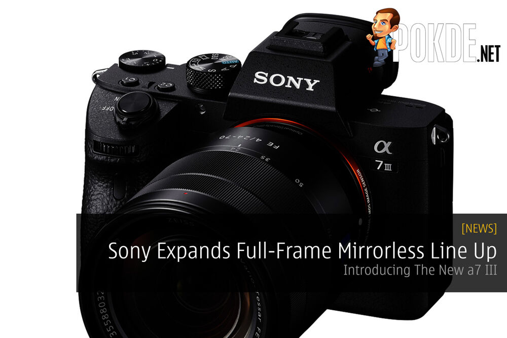 Sony Expands Full-Frame Mirrorless Line Up - Introducing The New a7 III 23
