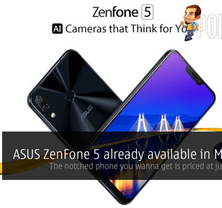 ASUS ZenFone 5 already available in Malaysia — the notched phone you wanna get is priced at just RM1599! 33