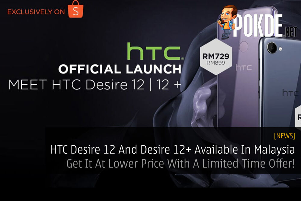 HTC Desire 12 And Desire 12+ Available In Malaysia - Get It At Lower Price With A Limited Time Offer! 30