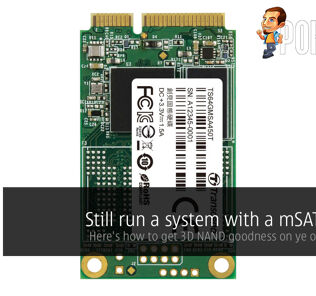 Still run a system with a mSATA slot? Here's how to get 3D NAND goodness on ye ol' platform! 35