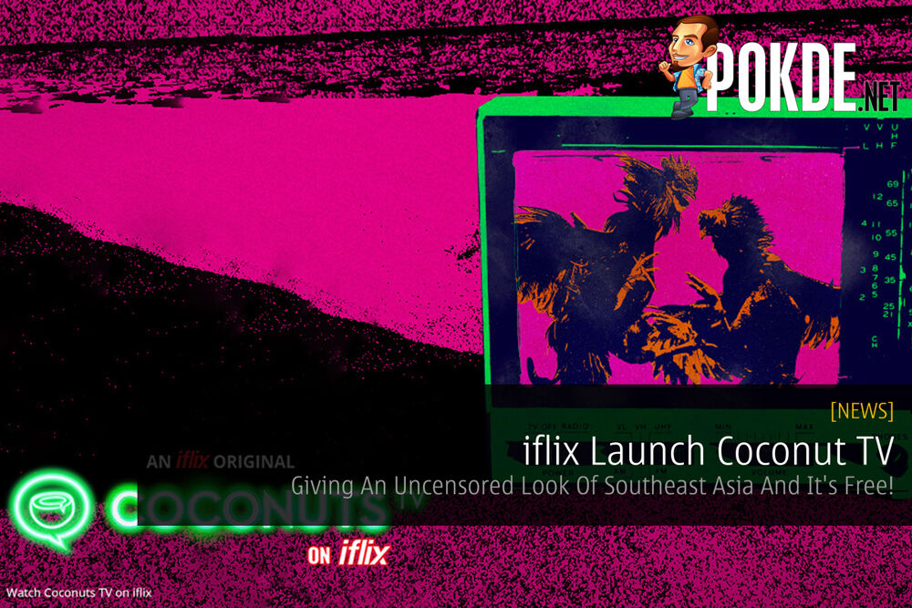 iflix Launch Coconut TV - Giving An Uncensored Look Of Southeast Asia And It's Free! 19